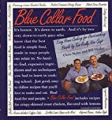 Blue Collar Food: Easy Home Cooking for Hardworking People by Two Really Nice Guys