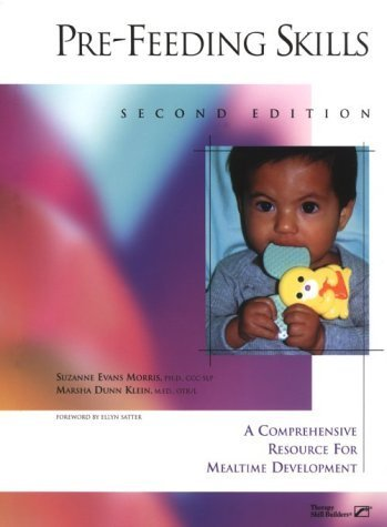 Pre-Feeding Skills: A Comprehensive Resources for Mealtime Development by Suzanne Evans Morris (2000-09-01)