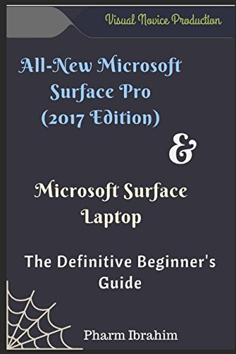 All-New Microsoft Surface Pro (2017 Edition) & Microsoft Surface Laptop: The Definitive Beginner