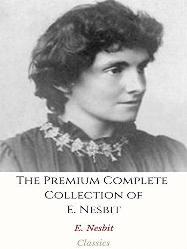 The Premium Complete Collection of E. Nesbit: (Huge Collection Including The Book of Dragons, The Phoenix and the Carpet, Five Children and It, The Enchanted ... Grim Tales, The Magic - Premium Phoenix