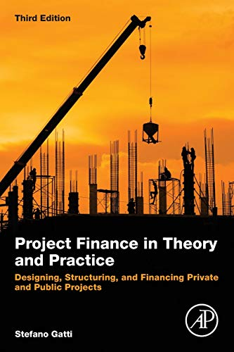 Project Finance in Theory and Practice: Designing, Structuring, and Financing Private and Public Projects (Finance Theory And Practice)