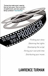 So You Want to Be a Producer (Screen and Cinema) (Professional Media Practice)