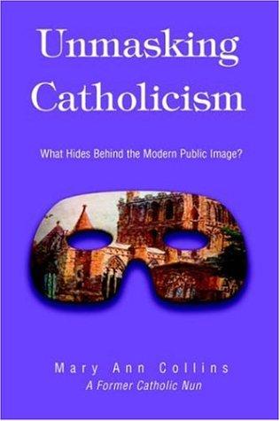 Unmasking Catholicism: What Hides Behind the Modern Public Image? ebook