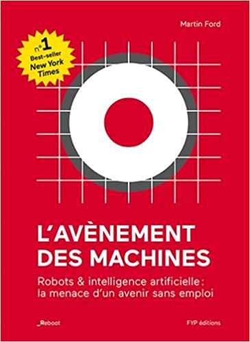 L'avènement des machines : Robots & intelligence artificielle : la menace d'un avenir sans emploi