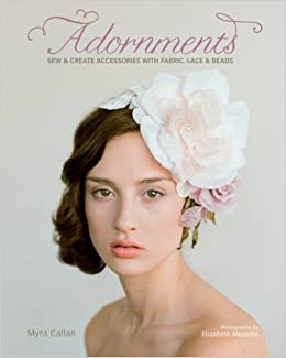 Adornments sew create accessories with fabric lace beads myra adornments sew create accessories with fabric lace beads myra callan elizabeth messina 0074962014252 amazon books fandeluxe Gallery