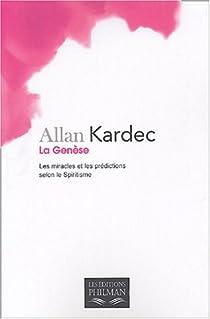 La Genèse : Les miracles et les prédictions selon le spiritisme par Kardec