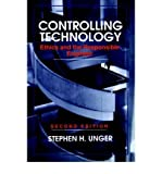 [(Controlling Technology: Ethics and the Responsible Engineer )] [Author: Stephen H. Unger] [Mar-1994]