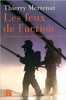 Les feux de l'action : en immersion chez les pompiers, Mertenat, Thierry