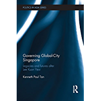 Governing Global-City Singapore: Legacies and Futures After Lee Kuan Yew (Politics in Asia)