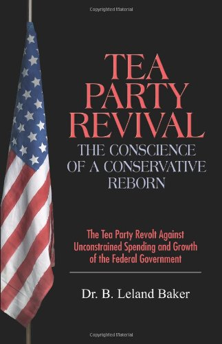 Tea Party Revival: The Conscience of a Conservative Reborn: The Tea Party Revolt Against Unconstrained Spending and Growth of the Federal