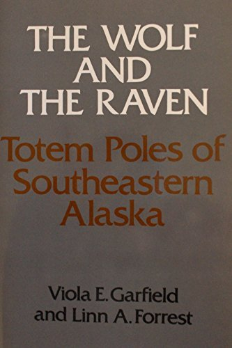 (The Wolf and the Raven: Totem Poles of Southeastern Alaska)