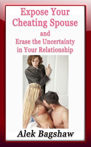 Get e-book Expose Your Cheating Spouse and Erase the Uncertainty in Your Relationship