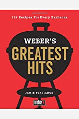 Weber's Greatest Hits: 115 Recipes For Every Barbecue Hardcover