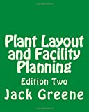 Plant Layout and Facility Planning, Jack Greene, 1491222395