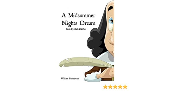 A Midsummer Nights Dream With Side-By-Side Modern English Translation  (Shakespeare Side-By-Side Translation Book 14)