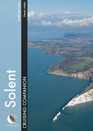 Solent Cruising Companion: A Yachtsman's Pilot and Cruising Guide to the Ports and Harbours from Keyhaven to Chichester (Cruising Companions)