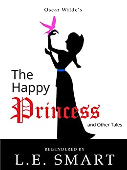 The Happy Princess and Other Tales - Regendered by [Smart, L.E., Wilde, Oscar]