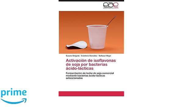 Activación de isoflavonas de soja por bacterias ácido-lácticas: Fermentación de leche de soja comercial mediante bacterias ácido-lácticas seleccionadas ...