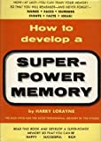How to Develop a Super Power Memory - More Money, Higher Grades and More Friends, Harry Lorayne, 0811901815