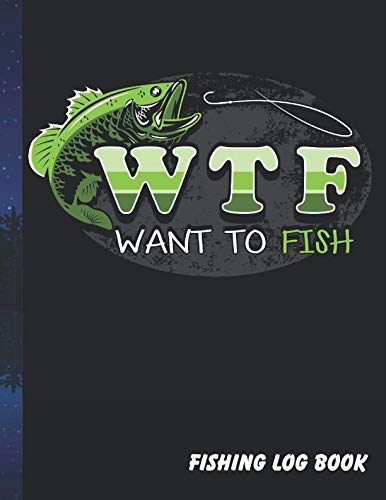 Want To Fish: Complete Fisherman Log Book. Fishing Journal (Notebook). 8.5