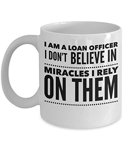 Loan Officer Mug - I Don't Believe In Miracles I Rely On Them - Banking Gifts - 11oz White Ceramic Cup (Best Commercial Mortgage Lenders)