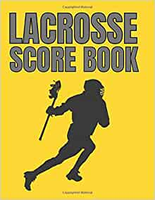 Lacrosse Score book: Lax player Personal and Team Score Sheet - Lacrosse  Game Record Book - Lacrosse Score Log Book Performance Tracking, lax Stat  Log, Event Stats: NoteBooks, KD, NoteBooks, KD: 9781654393830: