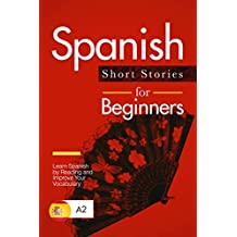 Learn Spanish: Spanish for Beginners (A1 / A2) - Short and Easy Stories to Improve Your Vocabulary and Reading Skills (Spanish Edition)