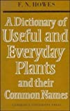 Dictionary of Useful and Everyday Plants and Their Common Names, F. N. Howes, 0521085209