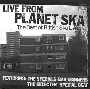 Live From Planet Ska : The Best Of British Ska Live