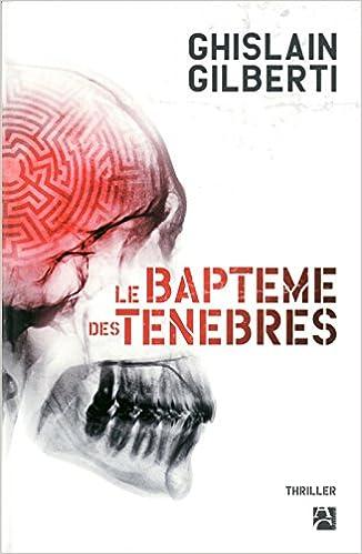 Le baptême des ténèbres - Ghislain Gilberti