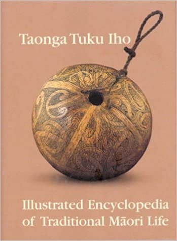 Taonga Tuku Iho: Illustrated Encyclopedia of Traditional