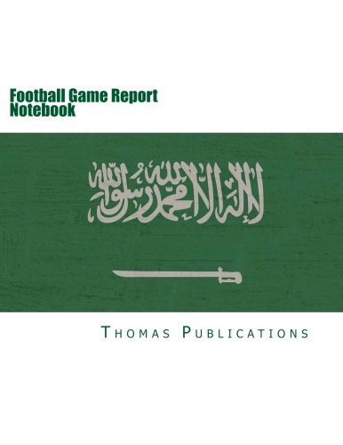 Football Game Report Notebook: Saudi Arabian National Team