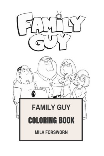 Family Guy Coloring Book: American Satire Sitcom and Family Humor Family Guy Inspired Adult Coloring Book (Adult Coloring Books 2017) by CreateSpace Independent Publishing Platform