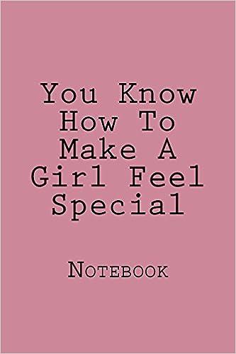 How make a girl feel