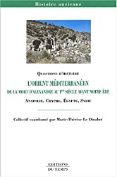 L'Orient méditérranéen de la mort d'Alexandre au 1er siècle avant notre ère : Anatolie, Chypre, Egypte, Syrie