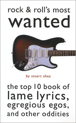 Rock & Roll's Most Wanted™: The Top 10 Book of Lame Lyrics, Egregious Egos, and Other Oddities ebook