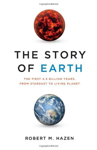Read Online By Robert M. Hazen - The Story of Earth: The First 4.5 Billion Years, from Stardust to Living Planet (4.1.2012) pdf