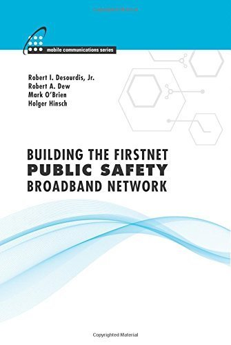 Building the Firstnet Public Safety Broadband Network (Mobile Communications) by Robert I. Desourdis (2015-02-01)