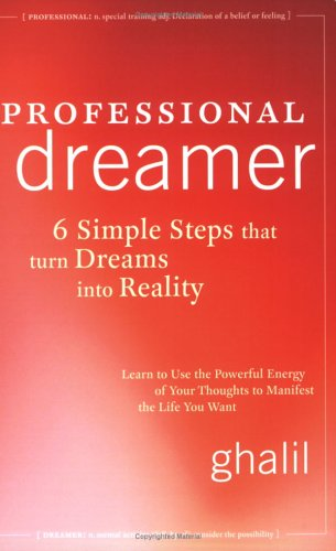 Professional Dreamer: 6 Simple Steps That Turn Dreams Into Reality