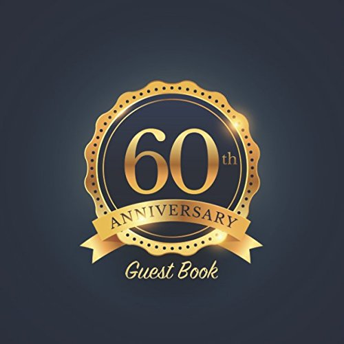 60th Anniversary Guest Book: Party keepsake for family and friends to write in for Diamond Wedding Anniversaries and Memorable Celebrations (Square Gold Badge Style)