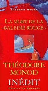 """La mort de la """"Baleine rouge"""" : récit, Monod, Théodore"""