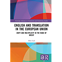English and Translation in the European Union: Unity and Multiplicity in the Wake of Brexit (Routledge Advances in…