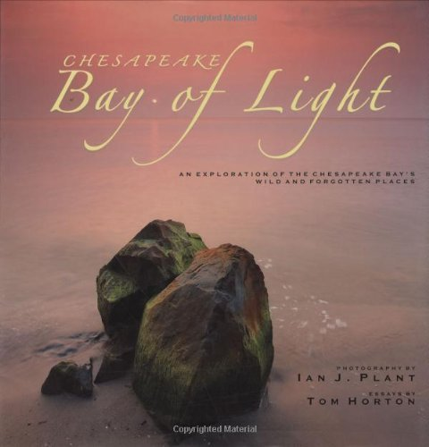 (Chesapeake: Bay of Light: An Exploration of the Chesapeake Bay's Wild and Forgotten Places by Tom Horton (2007-05-28))