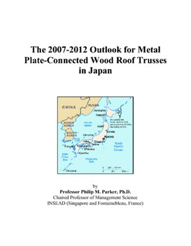 Wood Roof Trusses - The 2007-2012 Outlook for Metal Plate-Connected Wood Roof Trusses in Japan