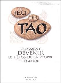 Le jeu du tao : Comment devenir le héros de sa propre légende par Van Eersel