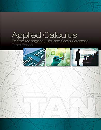Applied Calculus for the Managerial, Life, and Social Sciences (Brief Calculus An Applied Approach 10th Edition)