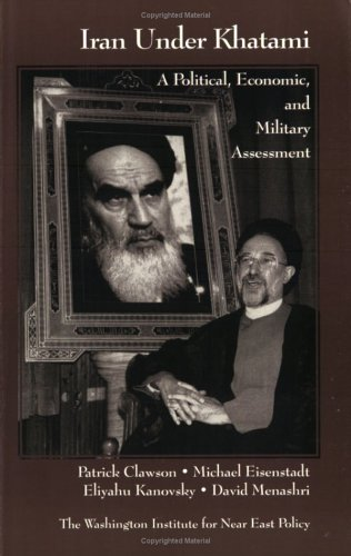 Iran Under Khatami  A Political Economic And Military Assessment  Washington Institute Monograph