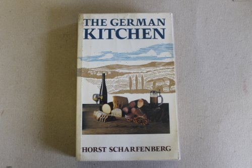 The German Kitchen: Regional Specialities and Traditional Home Cooking by Horst Scharfenburg