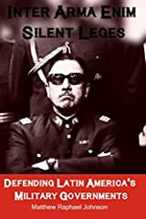 Inter Arma Enim Silent Leges: Defending Latin America's Military Governments Paperback