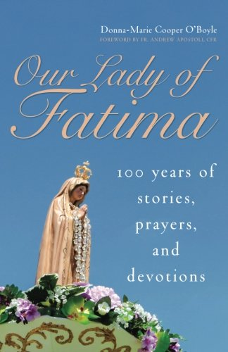 Our Lady of Fatima: 100 Years of Stories, Prayers, and Devotions (Fatima Rosary Book)